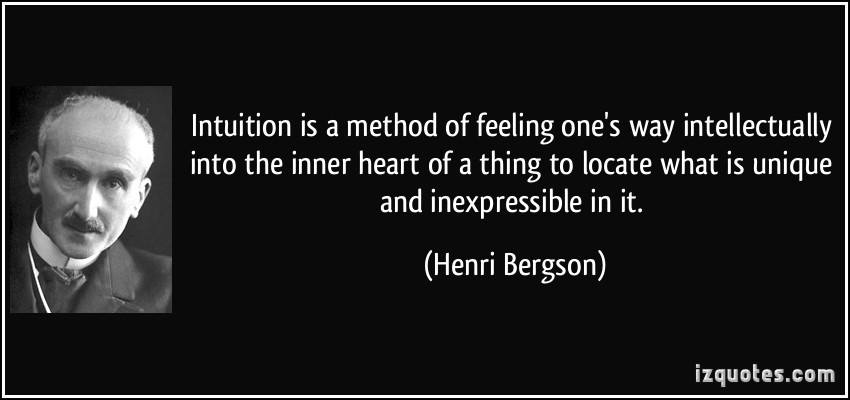 quote-intuition-is-a-method-of-feeling-one-s-way-intellectually-into-the-inner-heart-of-a-thing-to-locate-henri-bergson-210505