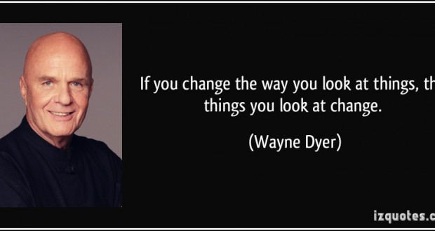 quote-if-you-change-the-way-you-look-at-things-the-things-you-look-at-change-wayne-dyer-54718
